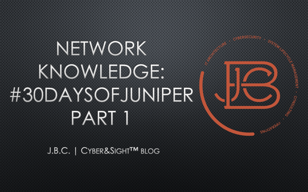 Network Knowledge: #30DaysofJuniper Part 1