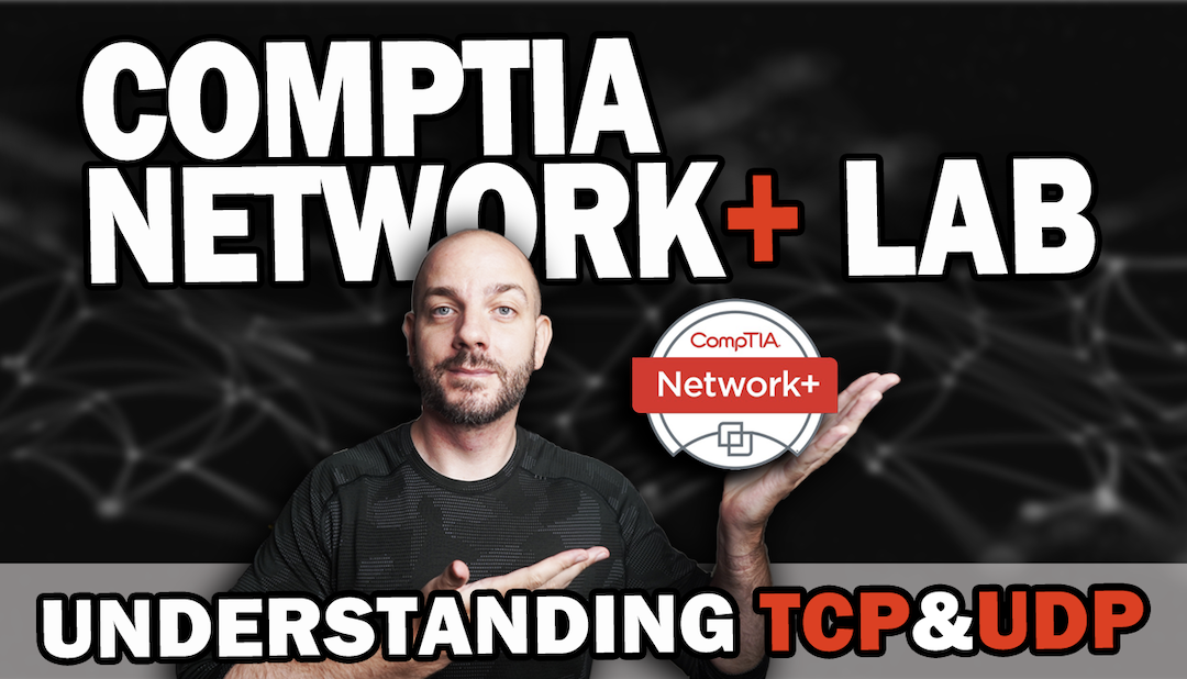 CompTIA Network+ Study Lab #6 | Understanding TCP and UDP with Wireshark