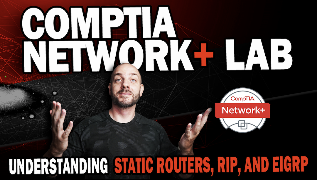 CompTIA Network+ Study Lab #8 | Understanding Static Routes, RIP and EIGRP